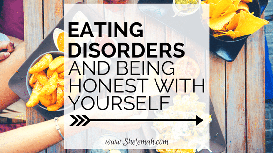 Eating Disorders and being Honest with Yourself