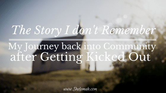 The Story I don't Remember: My Journey Back into Community after Getting Kicked Out
