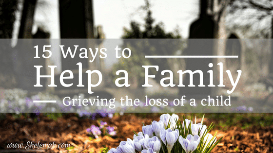 15 Ways to Help a Family Grieving the Loss of a Child
