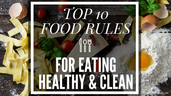Top 10 Food Rules for Eating Healthy and Clean
