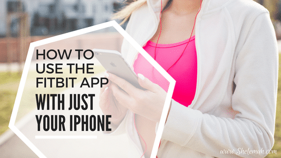Using the Fitbit App with Just your iPhone