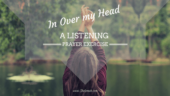 In Over My Head: A Listenting Prayer Exercise