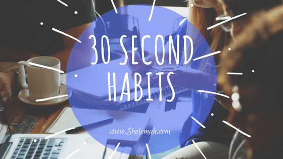 30 Second Habits