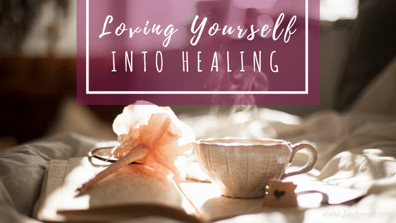 Loving Yourself into Healing